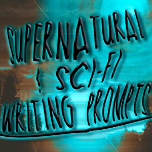 Supernatural - Sci-Fi Writing Prompts